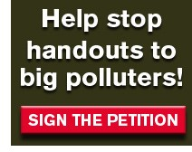 Sign the petition to help stop handouts to big polluters